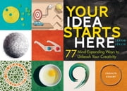 Your Idea Starts Here - 77 Mind-Expanding Ways to Unleash Your Creativity ebook by Carolyn Eckert