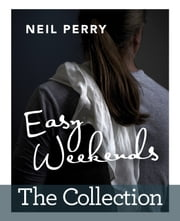 Easy Weekends - The Collection ebook by Neil Perry