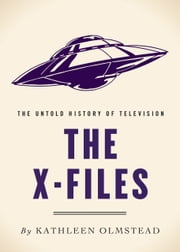 The X-Files - The Untold History of Television ebook by Kathleen Olmstead