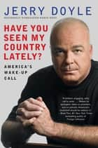 Have You Seen My Country Lately? ebook by Jerry Doyle