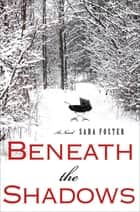 Beneath the Shadows - A Novel ebook by Sara Foster