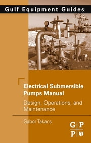 Electrical Submersible Pumps Manual - Design, Operations, and Maintenance ebook by Gabor Takacs