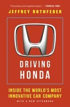 Driving Honda - Inside the World's Most Innovative Car Company ebook by Jeffrey Rothfeder