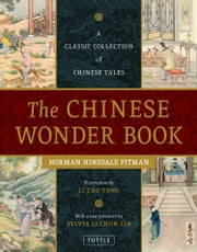 The Chinese Wonder Book - A Classic Collection of Chinese Tales ebook by Norman Hinsdale Pitman,Li Chu Tang,Sylvia Lin-chun Lin