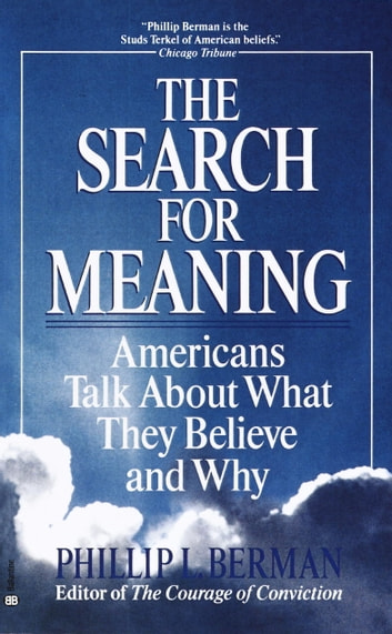 The Search for Meaning - Americans Talk About What They Believe and Why ebook by Phillip L. Berman