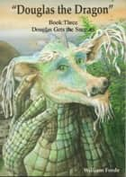 Douglas the Dragon: Book Three - Douglas Gets the Sneezes ebook by William Forde
