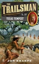 The Trailsman #367 - Texas Tempest ebook by Jon Sharpe