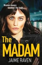 The Madam ebook by Jaime Raven