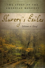 Slavery's Exiles - The Story of the American Maroons ebook by Sylviane A. Diouf