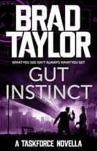 Gut Instinct - A gripping military thriller from ex-Special Forces Commander Brad Taylor ebook by Brad Taylor