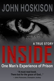 INSIDE (One Man's Experience of Prison) A True Story ebook by John Hoskison