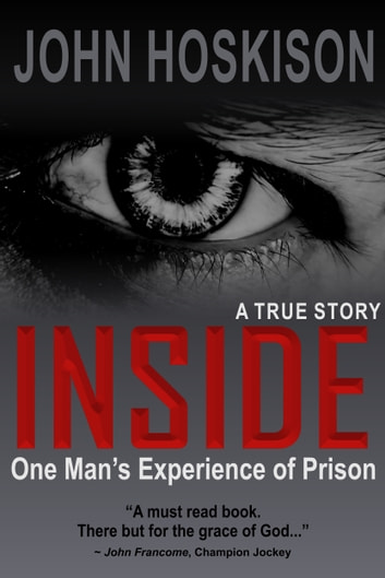 Inside One Mans Experience Of Prison A True Story Ebook By John