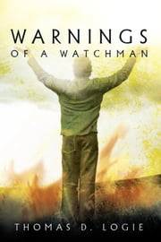 Warnings of a Watchman ebook by Thomas D. Logie
