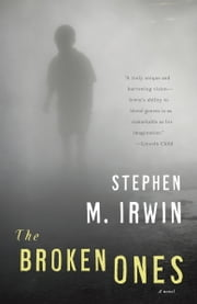 The Broken Ones - A Novel ebook by Stephen M. Irwin