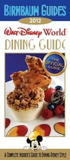 Birnbaum's Walt Disney World Dining Guide 2012 ebook by Birnbaum travel guides