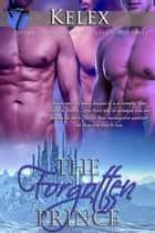 The Forgotten Prince (Shifter Rebellion, 3) ebook by Kelex