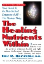 The Healing Nutrients Within - Facts, Findings, and New Research on Amino Acids ebook by Dr Eric R Braverman, M.D., Carl C Pfeiffer,...