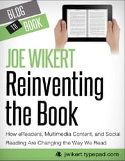 Reinventing the Book: How eReaders, Multimedia Content, and Social Reading Are Changing the Way We Read ebook by Joe  Wikert