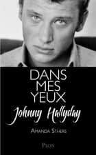 Dans mes yeux 電子書 by Johnny HALLYDAY, Amanda STHERS