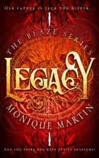 Legacy - The Blaze Series, Book 3 eBook by Monique Martin