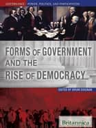 Forms of Government and the Rise of Democracy ebook by Britannica Educational Publishing, Brian Duignan