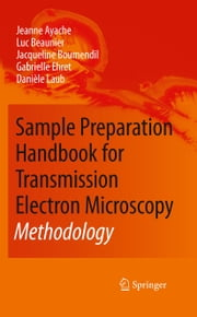Sample Preparation Handbook for Transmission Electron Microscopy - Methodology ebook by Jeanne Ayache,Luc Beaunier,Jacqueline Boumendil,Gabrielle Ehret,Danièle Laub