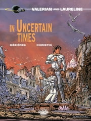 Valerian - Volume 18 - In Uncertain Times ebook by Jean-Claude Mezières,Pierre Christin
