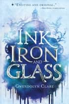 Ink, Iron, and Glass ebook by Gwendolyn Clare