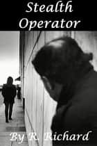 Stealth Operator ebook by R. Richard