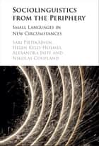 Sociolinguistics from the Periphery - Small Languages in New Circumstances ebook by Sari Pietikäinen, Alexandra Jaffe, Helen Kelly-Holmes,...