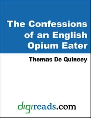 The Confessions of an English Opium-Eater ebook by De Quincey, Thomas