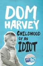 Childhood of an Idiot ebook by Dom Harvey