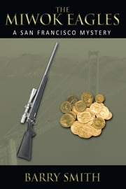 The Miwok Eagles - A San Francisco Mystery ebook by Barry Smith