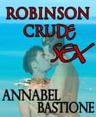 Robinson Crude Sex ebook by Annabel Bastione