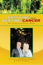Battling And Beating Cancer ebook by Scott Seaman