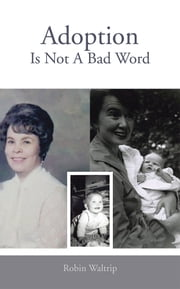 Adoption Is Not A Bad Word ebook by Robin Waltrip