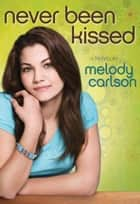 Never Been Kissed - A Novel ebook by Melody Carlson