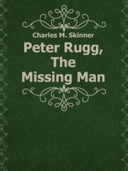 Peter Rugg, The Missing Man ebook by Charles M. Skinner