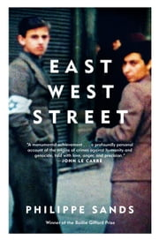"East West Street - On the Origins of ""Genocide"" and ""Crimes Against Humanity"" ebook by Philippe Sands"