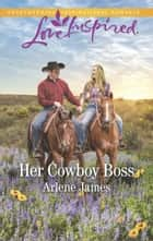 Her Cowboy Boss (Mills & Boon Love Inspired) ebook by Arlene James