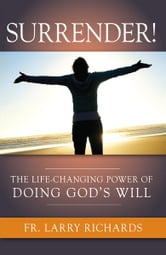 Surrender! - The Life-Changing Power of Doing God's Will ebook by Fr. Larry Richards