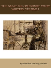 The Great English Short-Story Writers, Volume 1 [Illustrated] ebook by Daniel Defoe,James Hogg, and others