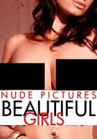 Nude Pictures: Beautiful Girls Volume 3 ebook by Sarah Chambers