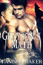 Grayson's Mate - The Borough Boys, #1 ebook by Tamsin Baker