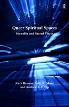 Queer Spiritual Spaces - Sexuality and Sacred Places ebook by Kath Browne, Sally R. Munt