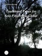 Traditional Tunes for Solo Fingerstyle Guitar ebook by Francesco Piccolo