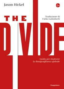 The Divide - Guida per risolvere la disuguaglianza globale eBook by Fabio Galimberti, Jason Hickel