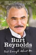 But Enough About Me ebook by Burt Reynolds