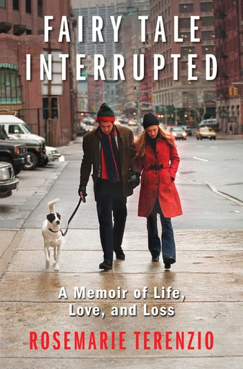 Fairy Tale Interrupted - A Memoir of Life, Love, and Loss eBook by RoseMarie Terenzio