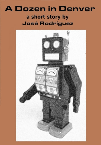A Dozen in Denver ebook by Jose R. Rodriguez